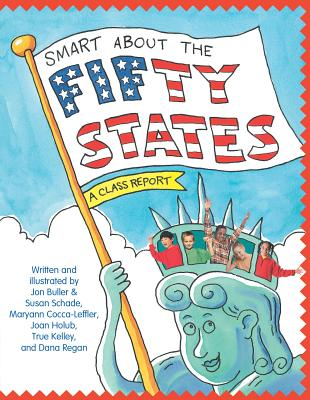 Smart About the Fifty States: A Class Report (Smart About History), Buller, Jon; Saunders, Susan; Cocca-Leffler, Maryann; Holub, Joan; Kelley, True
