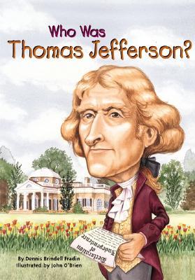 Who Was Thomas Jefferson?, DENNIS B. FRADIN, JOHN O'BRIEN