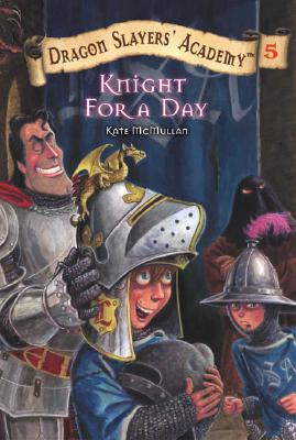 Knight for a Day #5 (Dragon Slayers' Academy), Kate McMullan