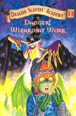 Danger! Wizard at Work! #11 (Dragon Slayers' Academy), Kate McMullan