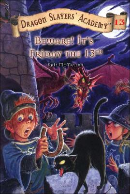 Beware! It's Friday the 13th #13 (Dragon Slayers' Academy), Kate McMullan