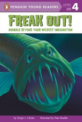 Image for Freak Out! : Animals Beyond Your Wildest Imagination