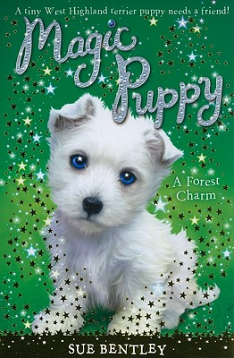 A Forest Charm #6 (Magic Puppy), Sue Bentley