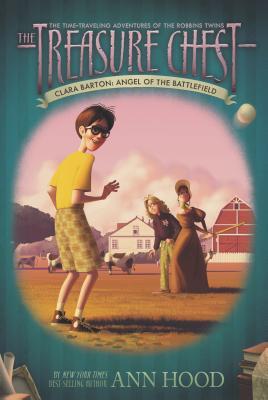 Clara Barton #1: Angel of the Battlefield (The Treasure Chest), Ann Hood
