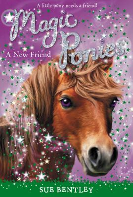 A New Friend #1 (Magic Ponies), Bentley, Sue