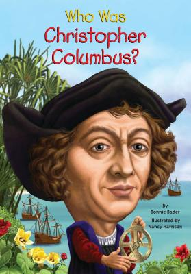 Who Was Christopher Columbus?, Bonnie Bader