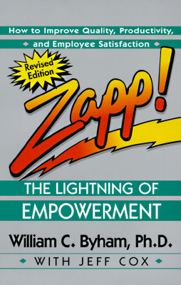 Zapp! The Lightning of Empowerment: How to Improve Quality, Productivity, and Employee Satisfaction, Byham, William C.; Cox, Jeff