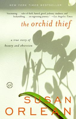 The Orchid Thief  A True Story of Beauty and Obsession, Orlean, Susan