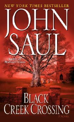 Black Creek Crossing: A Novel, JOHN SAUL