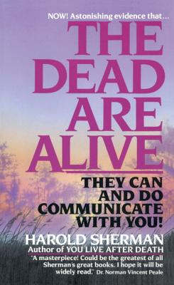 Image for The Dead Are Alive : They Can and Do Communicate with You