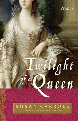 Twilight of a Queen  A Novel, Carroll, Susan
