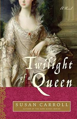 Twilight of a Queen  A Novel, Carroll, Susan