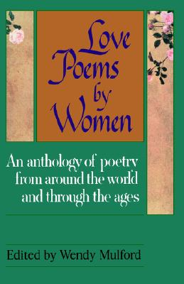 Image for Love Poems by Women: An Anthology of poetry from around the world and through the ages