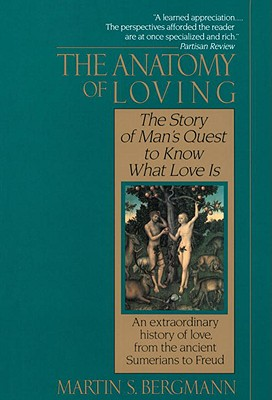The Anatomy of Loving: The Story of Man's Quest to Know What Love Is, Bergman, Martin S.