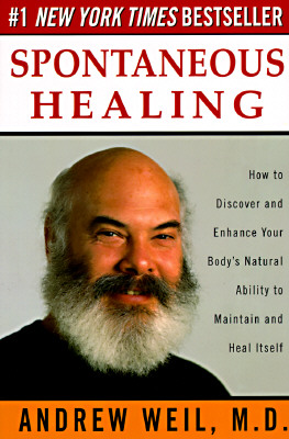Image for Spontaneous Healing: How to Discover and Enhance Your Body's Natural Ability to Maintain and Heal Itself