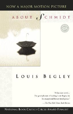 About Schmidt (Ballantine Reader's Circle), Louis Begley