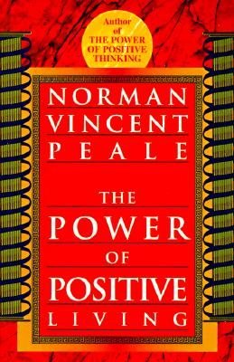 The Power of Positive Living, Peale, Norman Vincent