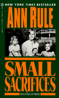 Small Sacrifices: A True Story of Passion and Murder, Ann Rule