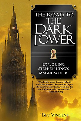 The Road to the Dark Tower: Exploring Stephen King's Magnum Opus, Bev Vincent