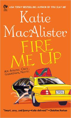 Fire Me Up (Aisling Grey, Guardian Novels), KATIE MACALISTER
