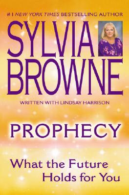 Prophecy: What the Future Holds For You, Browne, Sylvia; Harrison, Lindsay