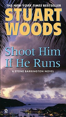 Shoot Him If He Runs (A Stone Barrington Novel), Woods, Stuart