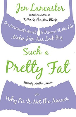 Image for Such a Pretty Fat: One Narcissist's Quest to Discover If Her Life Makes Her Ass Look Big, or Why Pie Is Not the Answer