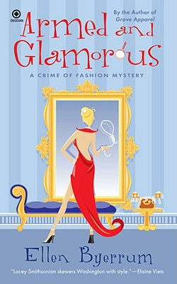 Armed and Glamorous: A Crime of Fashion Mystery (Crime of Fashion Mysteries), ELLEN BYERRUM