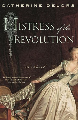 Mistress of the Revolution: A Novel, Catherine Delors