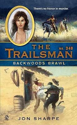 "The Trailsman #348: Backwoods Brawl, ""Sharpe, Jon"""