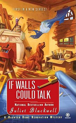 If Walls Could Talk: A Haunted Home Renovation Mystery (Haunted Home Repair Mystery), Blackwell, Juliet
