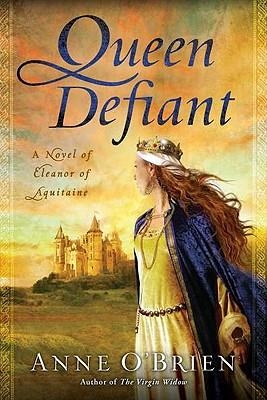Queen Defiant: A Novel of Eleanor of Aquitaine, O'Brien, Anne
