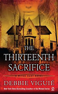 The Thirteenth Sacrifice: A Witch Hunt Novel, Debbie Viguie