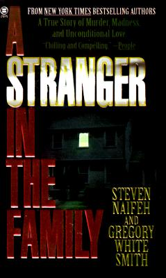 A Stranger in the Family: A True Story of Murder, Madness, and Unconditional Love, Steven Naifeh, Gregory White Smith, Gregory White-Smith