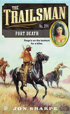 The Trailsman #374: Fort Death, Jon Sharpe