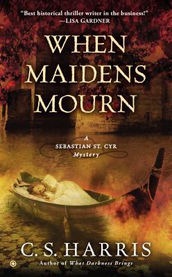 When Maidens Mourn: A Sebastian St. Cyr Mystery, C.S. Harris