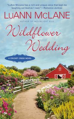 Wildflower Wedding: A Cricket Creek Novel, LuAnn McLane
