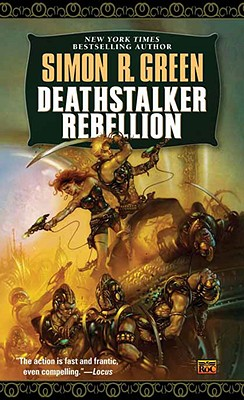 Deathstalker Rebellion : Being the Second Part of the Life and Times of Owen Deathstalker, SIMON R. GREEN