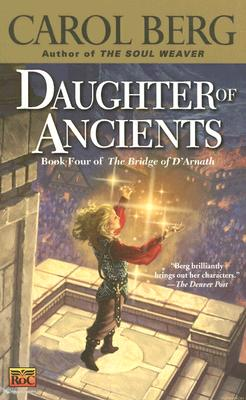 Daughter of Ancients: Book Four of the Bridge of D'Arnath, Berg, Carol