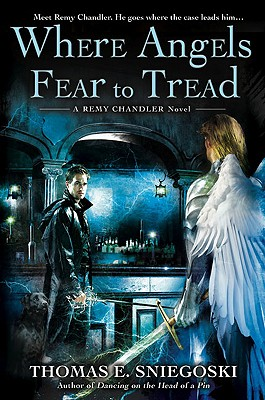 "Where Angels Fear to Tread: A Remy Chandler Novel, ""Sniegoski, Thomas E."""