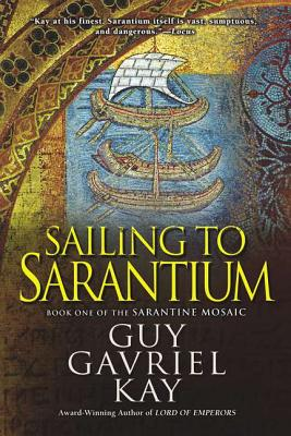 Sailing to Sarantium (Sarantine Mosaic), Kay, Guy Gavriel