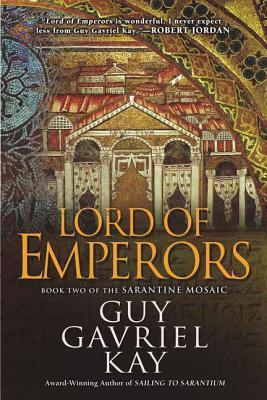 Lord of Emperors (Sarantine Mosaic), Kay, Guy Gavriel