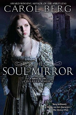 The Soul Mirror: A Novel of the Collegia Magica, Berg, Carol
