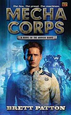 Mecha Corps: A Novel of the Armor Wars, Brett Patton