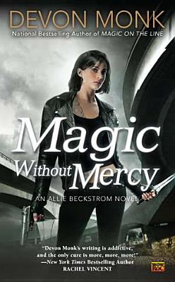 "Magic Without Mercy: An Allie Beckstrom Novel, ""Monk, Devon"""