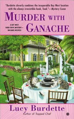 Murder With Ganache: A Key West Food Critic Mystery, Lucy Burdette