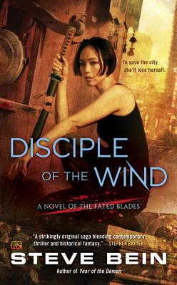 Disciple of the Wind: A Novel of the Fated Blades, Steve Bein