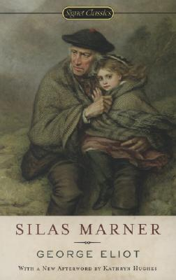 Silas Marner: 150th Anniversary Edition (Signet Classics), George Eliot