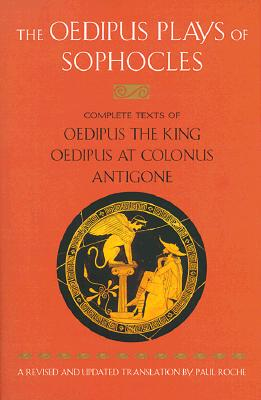 The Oedipus Plays of Sophocles: Oedipus the King; Oedipus at Colonus; Antigone, Sophocles
