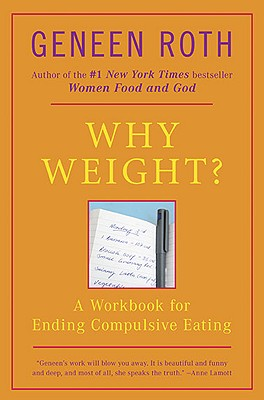 Why Weight?: A Guide to Ending Compulsive Eating, Roth, Geneen